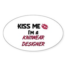 Kiss Me I'm a KNITWEAR DESIGNER Oval Decal