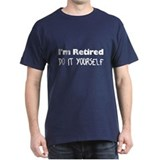 I'm Retired Do It Yourself Navy T-Shirt
