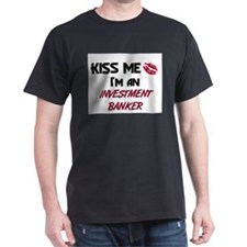 Kiss Me I'm a INVESTMENT BANKER T-Shirt