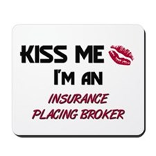 Kiss Me I'm a INSURANCE PLACING BROKER Mousepad