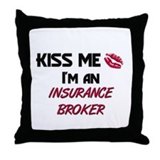 Kiss Me I'm a INSURANCE BROKER Throw Pillow