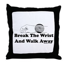 Break The Wrist And Walk Away Throw Pillow