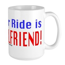 My Other Ride is Your Girlfriend Ceramic Mugs