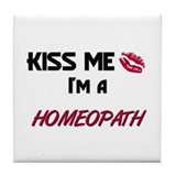 Kiss Me I'm a HOMEOPATH Tile Coaster