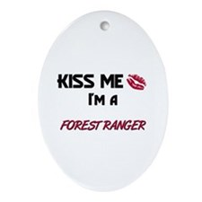 Kiss Me I'm a FOREST RANGER Oval Ornament