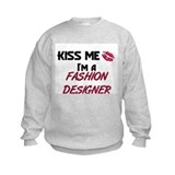 Kiss Me I'm a FASHION DESIGNER Sweatshirt