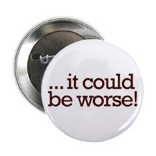 "It could be worse! 2.25"" Button (100 pack)"