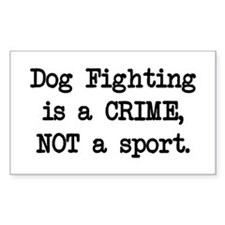 Dog Fighting is a Crime Rectangle Decal