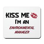 Kiss Me I'm a ENVIRONMENTAL MANAGER Mousepad