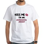Kiss Me I'm a ENVIRONMENTAL MANAGER White T-Shirt