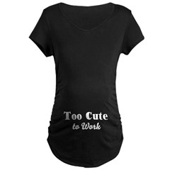 Too Cute to Work Maternity Dark T-Shirt