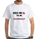 Kiss Me I'm a EDUCATIONALIST Shirt