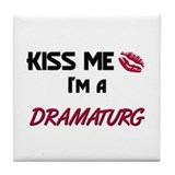Kiss Me I'm a DRAMATURG Tile Coaster