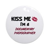 Kiss Me I'm a DOCUMENTARY PHOTOGRAPHER Ornament (R