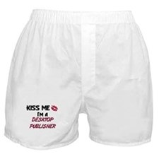 Kiss Me I'm a DESKTOP PUBLISHER Boxer Shorts