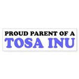 Proud Parent of a Tosa Inu Bumper Sticker