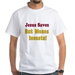 Jesus Saves but Moses Invests White T-Shirt