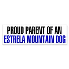 Proud Parent of an Estrela Mountain Dog Bumper Sticker