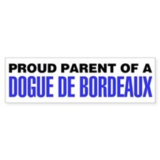 Proud Parent of a Dogue de Bordeaux Bumper Sticker