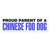 Proud Parent of a Chinese Foo Dog Bumper Sticker