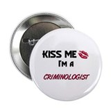 Kiss Me I'm a CRIMINOLOGIST Button