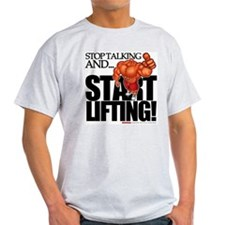 Stop Talking And... START LIFTING! - T-Shirt