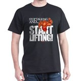 Stop Talking And... START LIFTING! T-Shirt