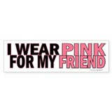 I Wear Pink For My Friend 5 Bumper Bumper Sticker