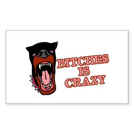 Bitches is Crazy Rectangle Sticker