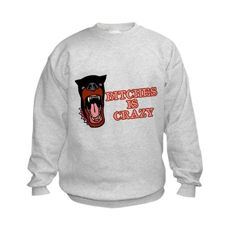 Bitches is Crazy Kids Sweatshirt