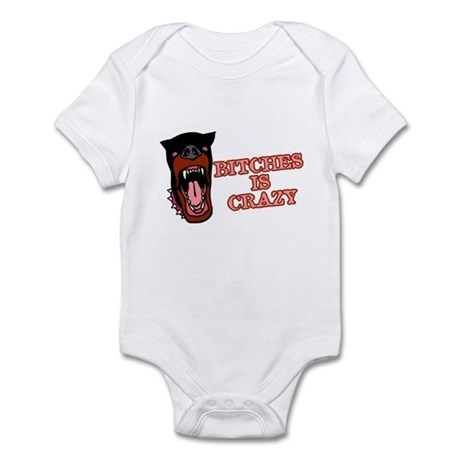 Bitches is Crazy Infant Bodysuit
