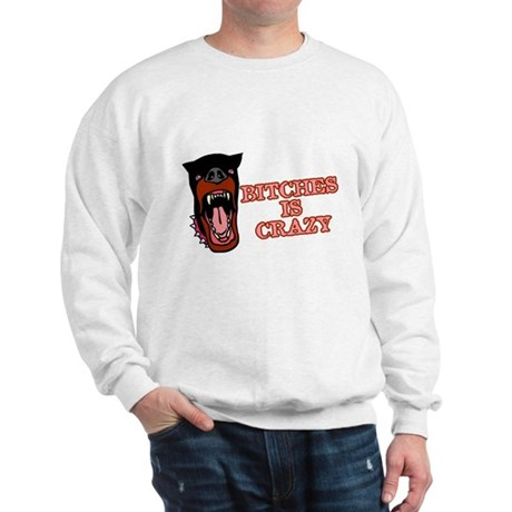 Bitches is Crazy Sweatshirt
