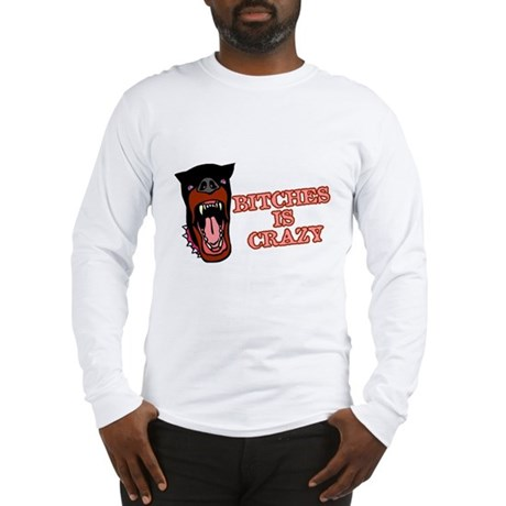 Bitches is Crazy Long Sleeve T-Shirt