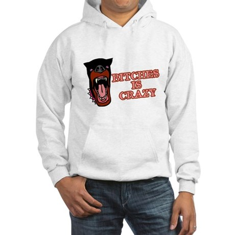Bitches is Crazy Hooded Sweatshirt