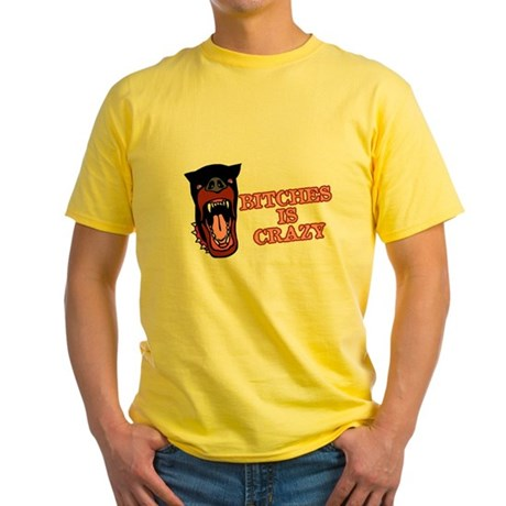 Bitches is Crazy Yellow T-Shirt