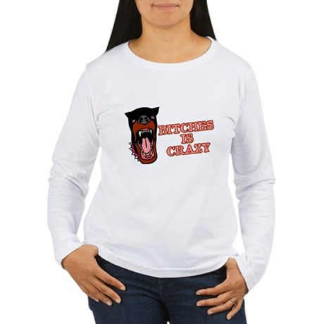 Bitches is Crazy Womens Long Sleeve T-Shirt