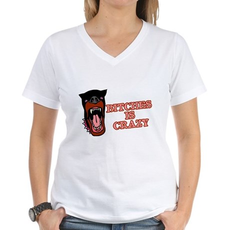 Bitches is Crazy Womens V-Neck T-Shirt
