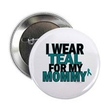 I Wear Teal For My Mommy 5 Button