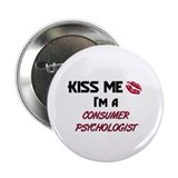 Kiss Me I'm a CONSUMER PSYCHOLOGIST Button