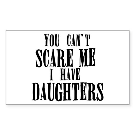 You Can't Scare Me - Daughters Sticker (Rectangle)