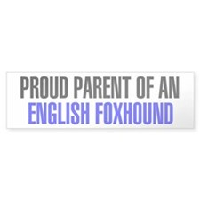Proud Parent of an English Foxhound Bumper Sticker