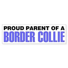 Proud Parent of a Border Collie Bumper Sticker