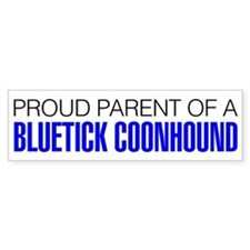 Proud Parent of a Bluetick Coonhound Bumper Sticker