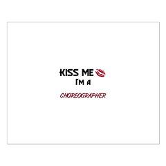 Kiss Me I'm a CHOREOGRAPHER Posters