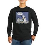 WTD: You Want It When?! Long Sleeve Dark T-Shirt