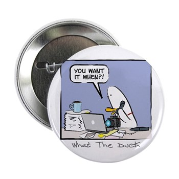 "WTD: You Want It When?! 2.25"" Button (10 pack)"