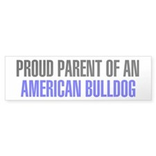Proud Parent of an American Bulldog Bumper Sticker