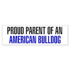 Proud Parent of an American Bulldog Bumper Sticker