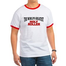 """The World's Greatest Holy Roller"" T"