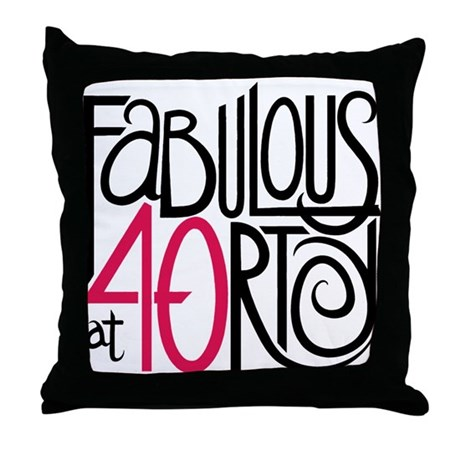 Fabulous at 40rty! Throw Pillow